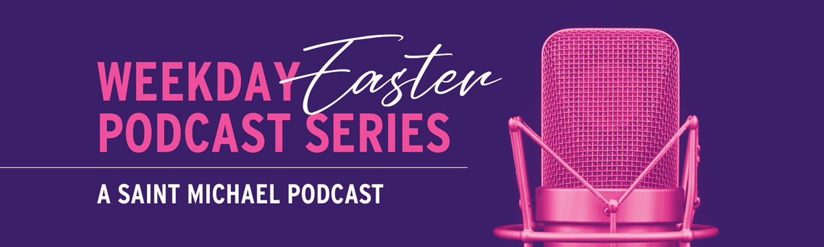 Weekday Easter Podcast
