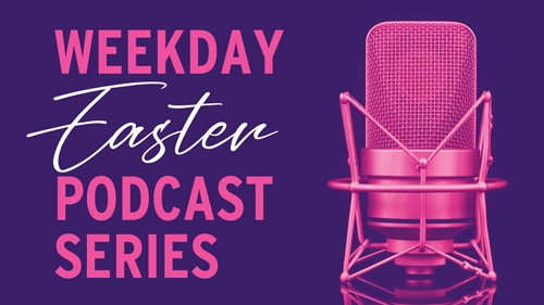 Easter Podcast Series