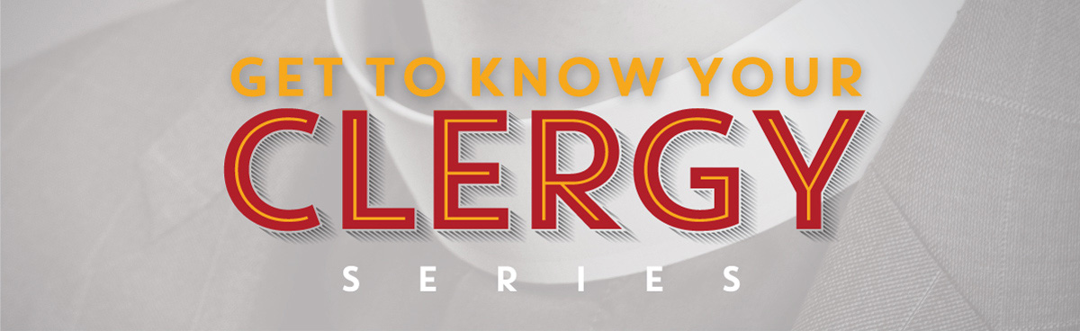 Get to Know Your Clergy